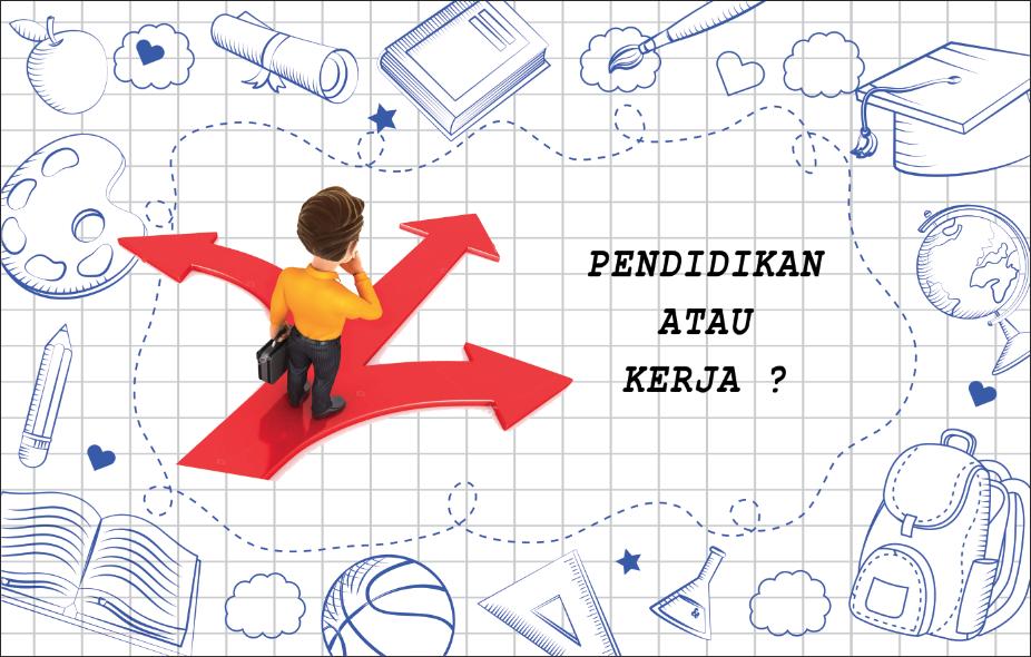 pendidikan atau kerja