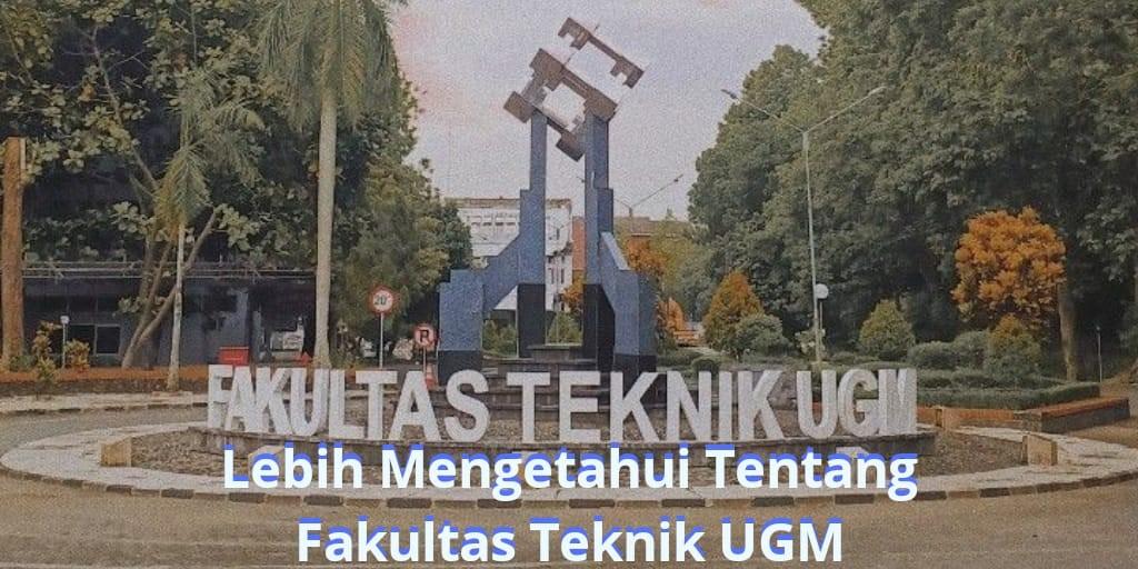 Lebih Mengetahui Tentang Fakultas Teknik di UGM