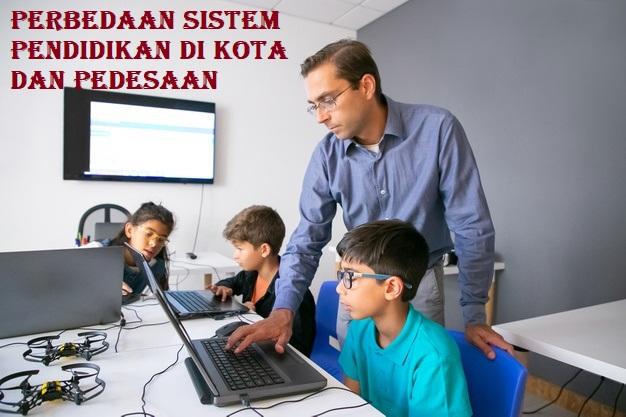 Perbedaan Sistem Pendidikan Di Kota Dan Pedesaan