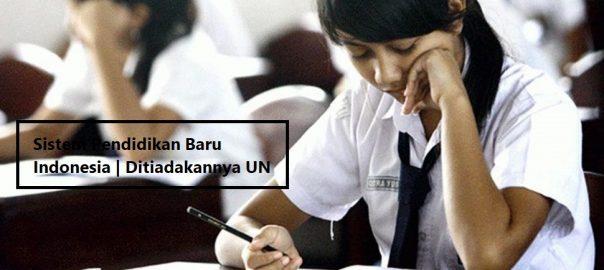 Sistem Pendidikan Baru Indonesia Ditiadakannya UN