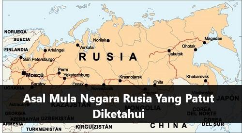 Asal Mula Negara Rusia Yang Patut Diketahui