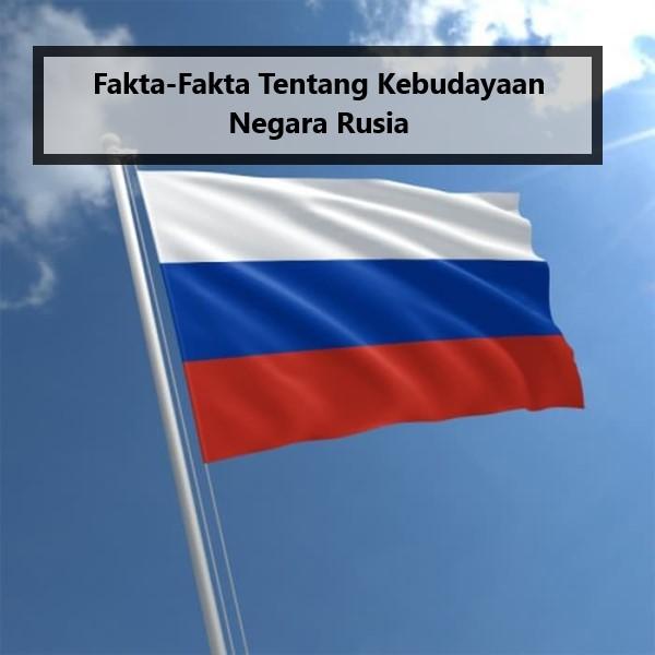 Fakta-Fakta Tentang Kebudayaan Negara Rusia